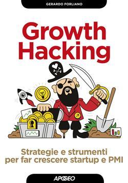 Growth hacking. Strategie e strumenti per far crescere startup e PMI
