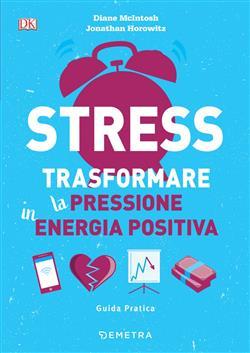 Stress. Trasformare la pressione in energia positiva