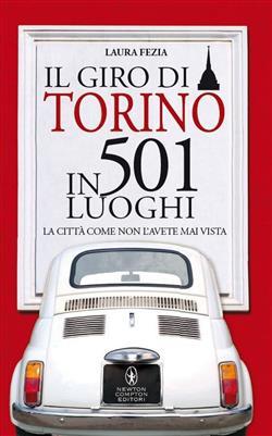 Il giro di Torino in 501 luoghi. La città come non l'avete mai vista