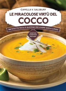 Le miracolose virtù del cocco. 200 ricette facili e gustose per vivere sani a lungo