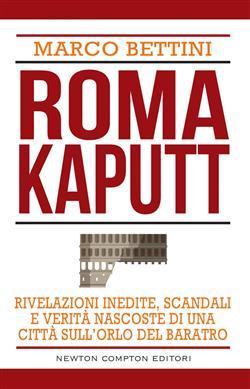 Roma kaputt. Rivelazioni inedite, scandali e verità nascoste di una città sull'orlo del baratro