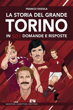 La storia del grande Torino in 501 domande e risposte