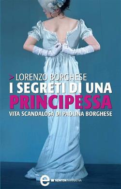 I segreti di una principessa. La vita scandalosa di Paolina Borghese
