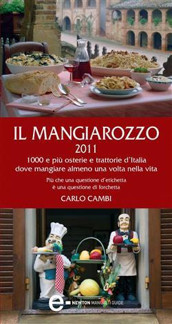Il Mangiarozzo 2011. 1000 e più osterie e trattorie dove mangiare almeno una volta nella vita