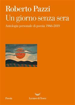 Un giorno senza sera. Antologia personale di poesia 1966-2019
