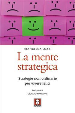 La mente strategica. Strategie non ordinarie per vivere felici