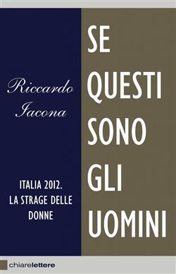 Se questi sono gli uomini. Italia 2012. La strage delle donne