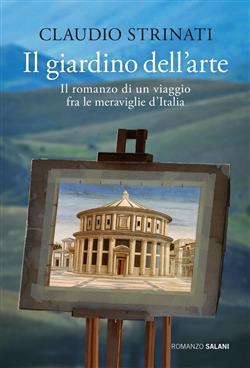 Il giardino dell'arte. Il romanzo di un viaggio fra le meraviglie d'Italia
