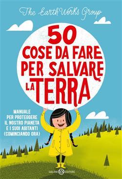 50 cose da fare per salvare la Terra. Manuale per proteggere il nostro pianeta e i suoi abitanti (cominciando ora)