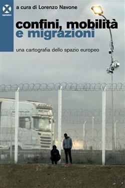 Confini, mobilità e migrazioni. Una cartografia dello spazio europeo