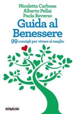Guida al benessere. 99 consigli per vivere al meglio