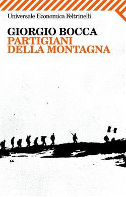 """Partigiani della montagna. Vita delle divisioni """"Giustizia e Libertà """" del cuneese"""