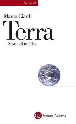 Terra. Storia di un'idea. Ediz. illustrata