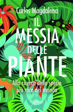 Il messia delle piante. Alla ricerca delle specie più rare del mondo