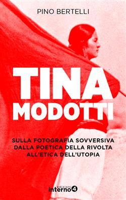 Tina Modotti. Sulla fotografia sovversiva. Dalla poetica della rivolta all'etica dell'utopia. Ediz. illustrata