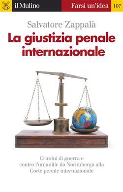 La giustizia penale internazionale. Perché non restino impuniti genocidi, crimini di guerra e contro l'umanità