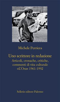 """Uno scrittore in redazione. Articoli, cronache, critiche, commenti di vita culturale. """"L'Ora"""" 1961-1992"""