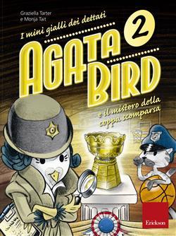 Agata Bird e il mistero della coppa scomparsa. I mini gialli dei dettati