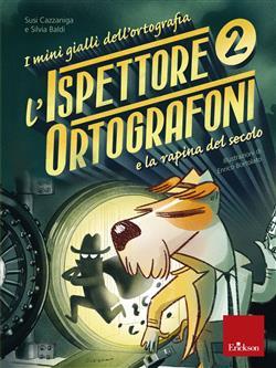 L'ispettore Ortografoni e la rapina del secolo. I mini gialli dell'ortografia
