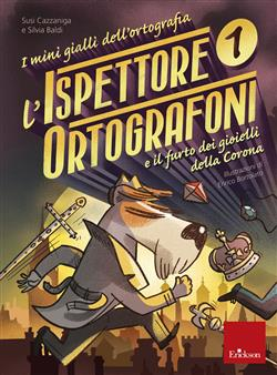L'ispettore Ortografoni e il furto dei gioielli della Corona. I mini gialli dell'ortografia. Con adesivi