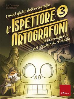 L'ispettore Ortografoni e la scomparsa del teschio di cristallo. I mini gialli dell'ortografia. Con adesivi
