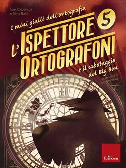 L'ispettore Ortografoni e il sabotaggio del Big Ben. I mini gialli dell'ortografia