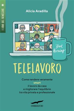 Telelavoro. Come rendere veramente smart il lavoro da casa e migliorare l'equilibrio tra vita privata e professionale