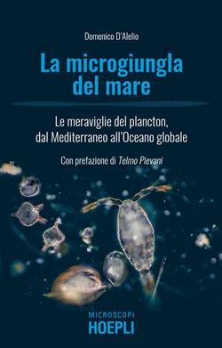 La microgiungla del mare. Le meraviglie del plancton, dal Mediterraneo all'oceano globale