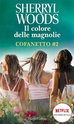 Il colore delle magnolie: Magnolie a mezzanotte-All'ombra delle magnolie-Amore, amiche e... magnolie