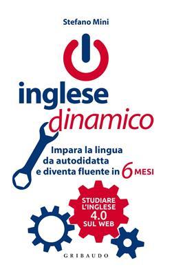 Inglese dinamico. Impara la lingua da autodidatta e diventa fluente in 6 mesi