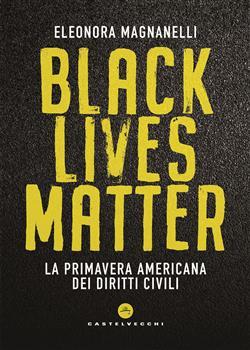 Black Lives Matter. La primavera americana dei diritti civili