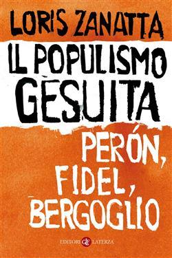 Il populismo gesuita. Perón, Fidel, Bergoglio