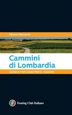 Cammini di Lombardia. Guida e taccuino per il viaggio