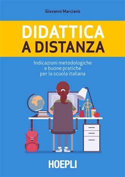 Didattica a distanza. Indicazioni metodologiche e buone pratiche per la scuola italiana