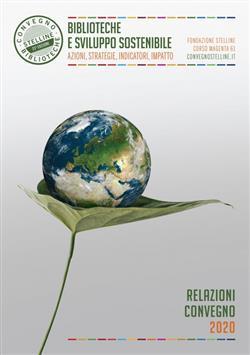 Biblioteche e sviluppo sostenibile. Azioni, strategie, indicatori, impatto. Relazioni Convegno Stelline 2020