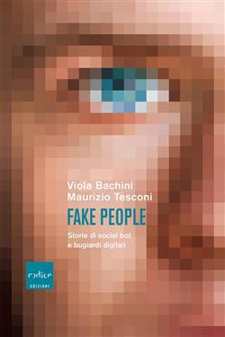 Fake people. Storie di social bot e bugiardi digitali