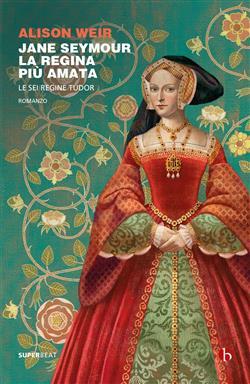 Jane Seymour. La regina più amata. Le sei regine Tudor
