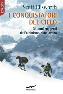 I conquistatori del cielo. Gli anni ruggenti dell'alpinismo himalayano