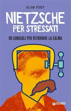 Nietzsche per stressati. 99 consigli per trovare la calma