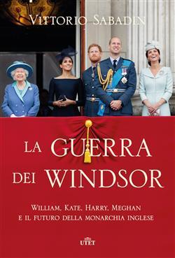 La guerra dei Windsor. William, Kate, Harry, Meghan e il futuro della monarchia inglese