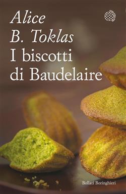 I biscotti di Baudelaire. Il libro di cucina di Alice B. Toklas