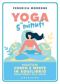 Yoga in 5 minuti. Mantieni corpo e mente in equilibrio pochi minuti alla volta