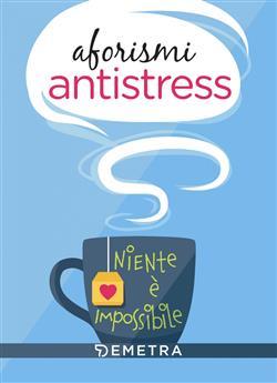Aforismi antistress. Niente è impossibile