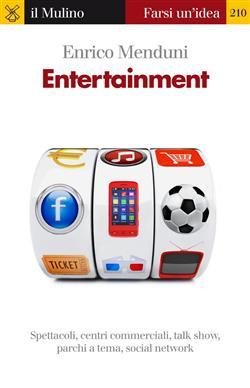 Entertainment. Spettacoli, centri commerciali, talk show, parchi a tema, social network