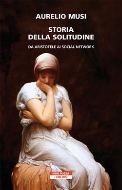Storia della solitudine. Da Aristotele ai social network