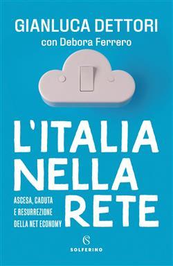 L'Italia nella rete. Ascesa, caduta e resurrezione della Net economy