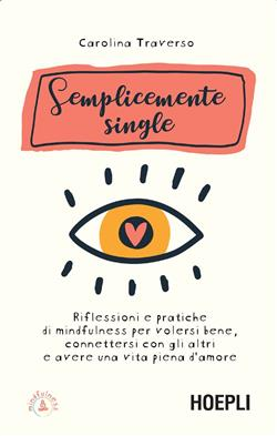Semplicemente single. Riflessioni e pratiche di mindfulness per volersi bene, connettersi con gli altri e avere una vita piena d'amore. Con 8 File audio per il download
