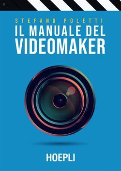 Il manuale del videomaker. Smart guide al mondo dell'audiovisivo