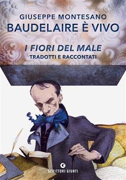 Baudelaire è vivo. I fiori del male tradotti e raccontati