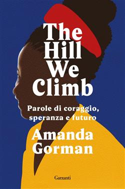The Hill We Climb. Parole di coraggio, speranza e futuro